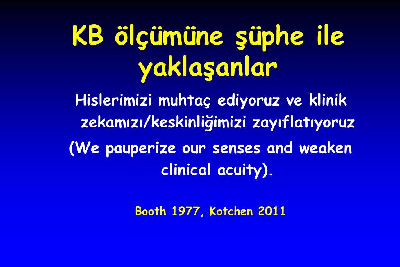 KB ölçümüne şüphe ile yaklaşanlar Hislerimizi muhtaç ediyoruz ve klinik zekamızı/keskinliğimizi zayıflatıyoruz (We pauperize our senses and weaken cli