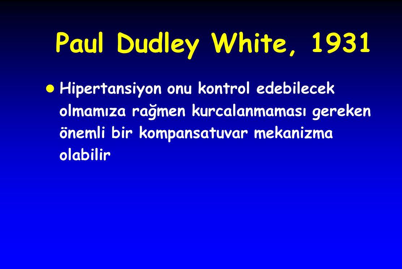 Paul Dudley White, 1931 l Hipertansiyon onu kontrol edebilecek olmamıza rağmen kurcalanmaması gereken önemli bir kompansatuvar mekanizma olabilir