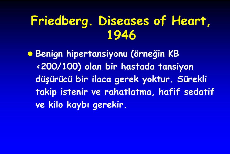 Friedberg. Diseases of Heart, 1946 l Benign hipertansiyonu (örneğin KB <200/100) olan bir hastada tansiyon düşürücü bir ilaca gerek yoktur. Sürekli ta