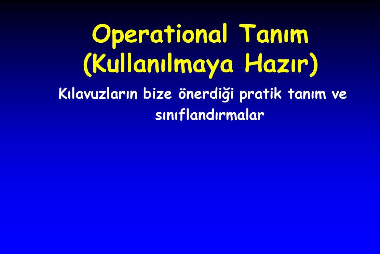 Operational Tanım (Kullanılmaya Hazır) Kılavuzların bize önerdiği pratik tanım ve sınıflandırmalar