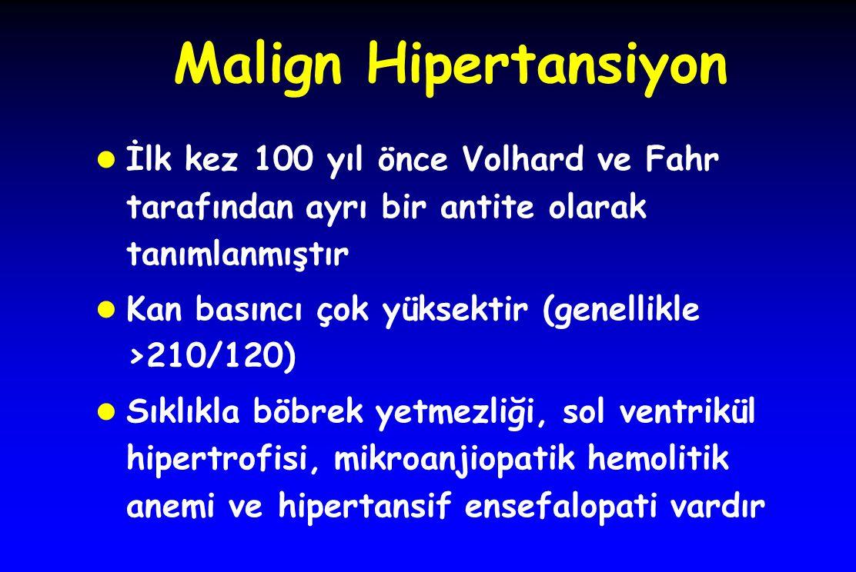 Malign Hipertansiyon l İlk kez 100 yıl önce Volhard ve Fahr tarafından ayrı bir antite olarak tanımlanmıştır l Kan basıncı çok yüksektir (genellikle >