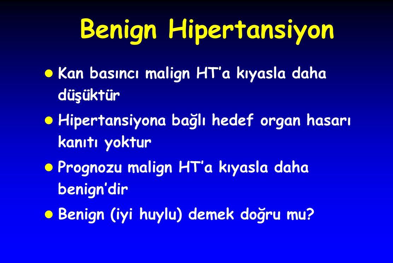 Benign Hipertansiyon l Kan basıncı malign HT'a kıyasla daha düşüktür l Hipertansiyona bağlı hedef organ hasarı kanıtı yoktur l Prognozu malign HT'a kı