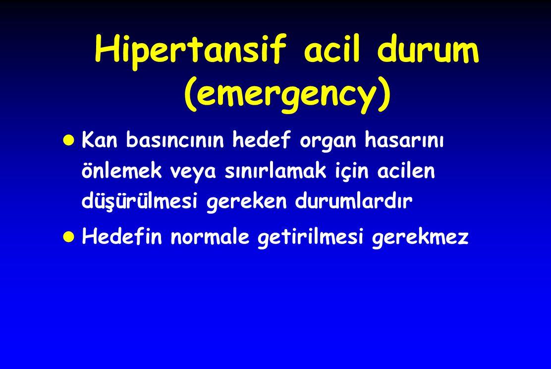 Hipertansif acil durum (emergency) l Kan basıncının hedef organ hasarını önlemek veya sınırlamak için acilen düşürülmesi gereken durumlardır l Hedefin