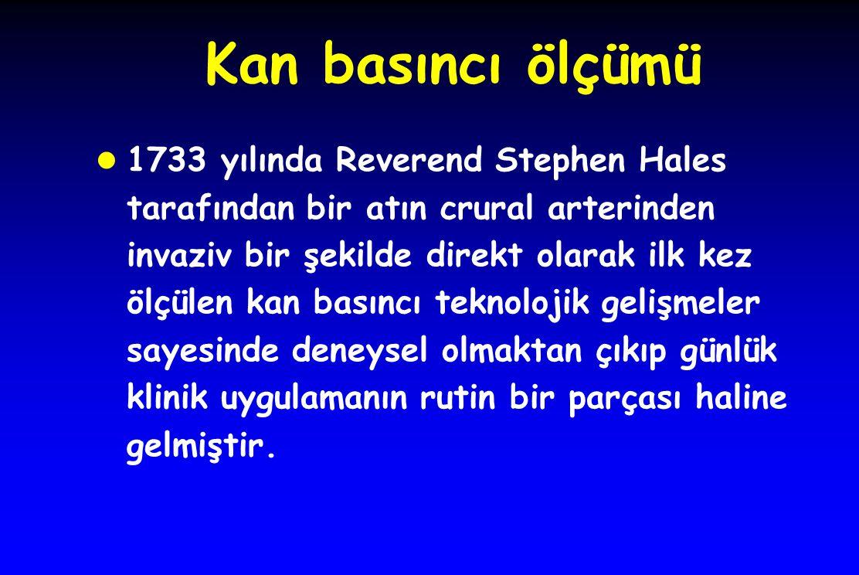 Kan basıncı ölçümü l 1733 yılında Reverend Stephen Hales tarafından bir atın crural arterinden invaziv bir şekilde direkt olarak ilk kez ölçülen kan b