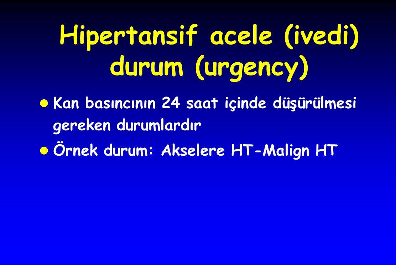 Hipertansif acele (ivedi) durum (urgency) l Kan basıncının 24 saat içinde düşürülmesi gereken durumlardır l Örnek durum: Akselere HT-Malign HT