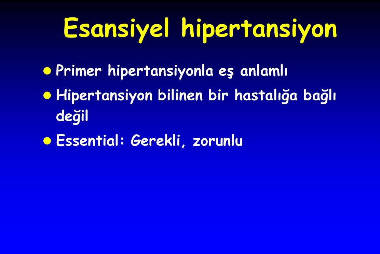 Esansiyel hipertansiyon l Primer hipertansiyonla eş anlamlı l Hipertansiyon bilinen bir hastalığa bağlı değil l Essential: Gerekli, zorunlu