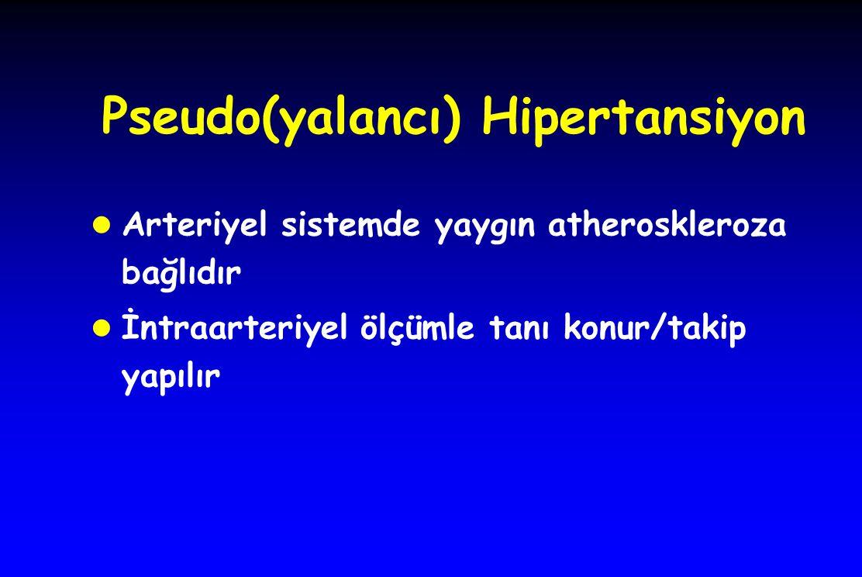 Pseudo(yalancı) Hipertansiyon l Arteriyel sistemde yaygın atheroskleroza bağlıdır l İntraarteriyel ölçümle tanı konur/takip yapılır