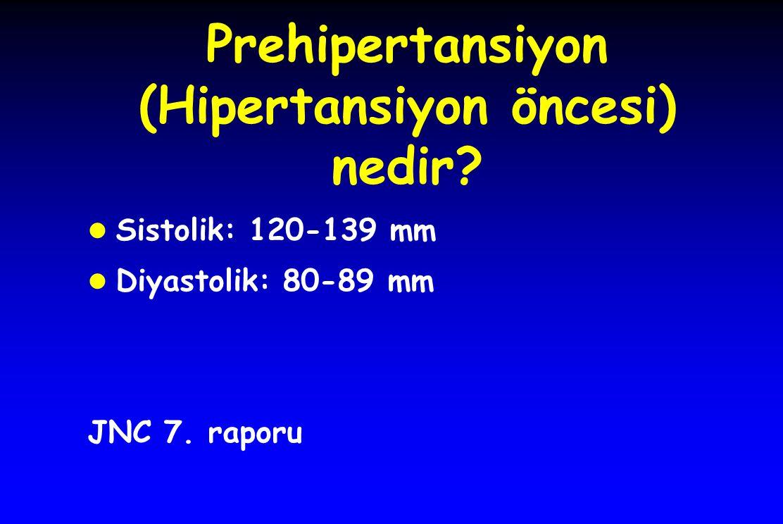 Prehipertansiyon (Hipertansiyon öncesi) nedir? l Sistolik: 120-139 mm l Diyastolik: 80-89 mm JNC 7. raporu