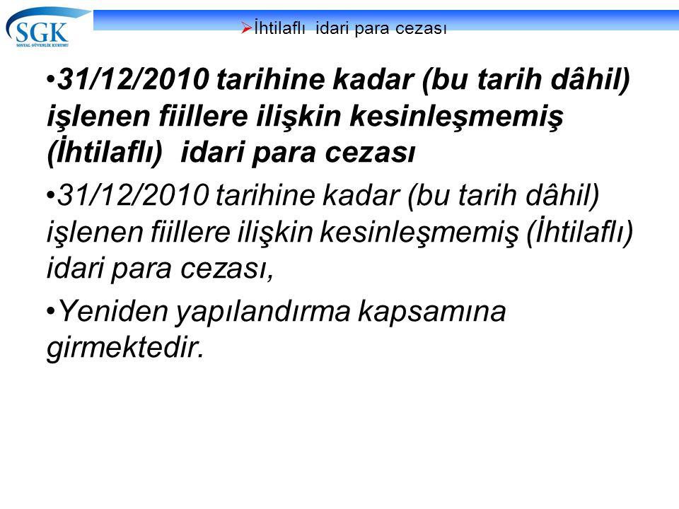  İhtilaflı idari para cezası •31/12/2010 tarihine kadar (bu tarih dâhil) işlenen fiillere ilişkin kesinleşmemiş (İhtilaflı) idari para cezası •31/12/