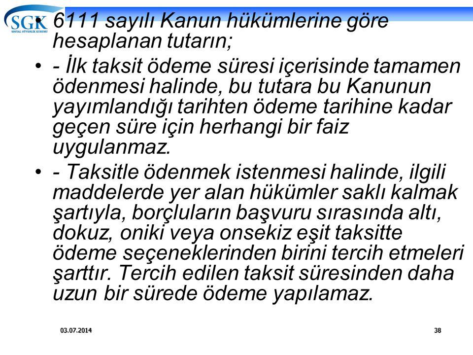 03.07.201438 •6111 sayılı Kanun hükümlerine göre hesaplanan tutarın; •- İlk taksit ödeme süresi içerisinde tamamen ödenmesi halinde, bu tutara bu Kanu
