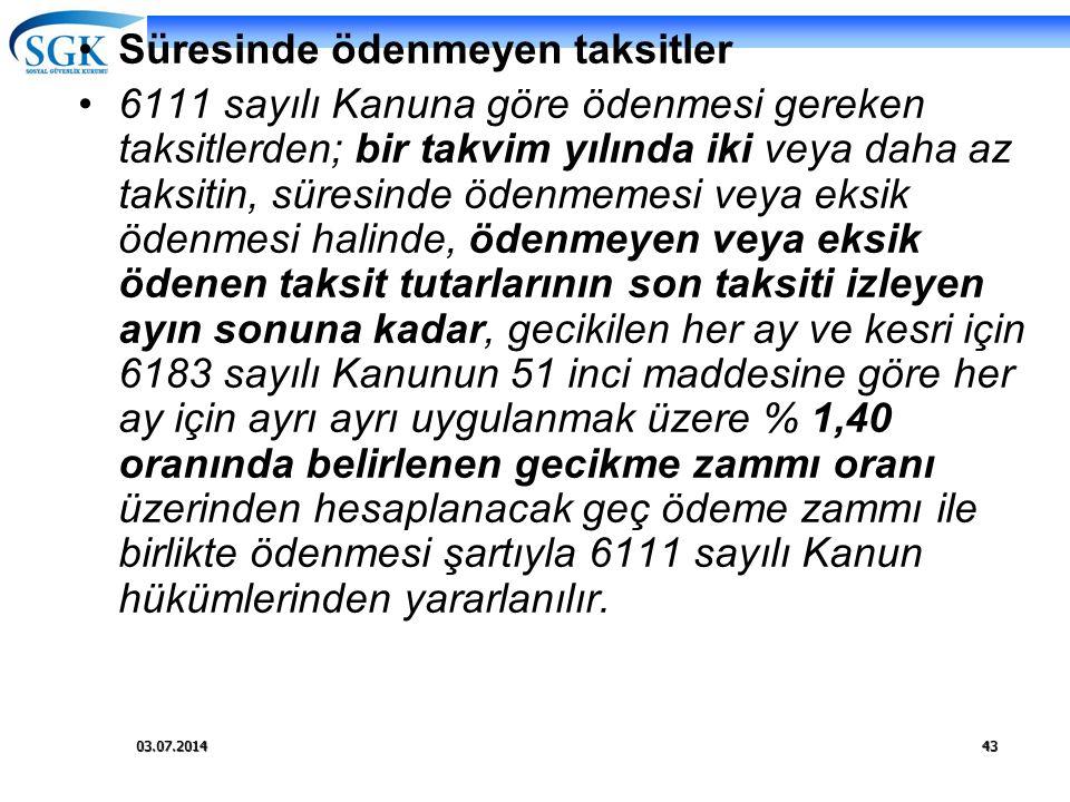 03.07.201443 •Süresinde ödenmeyen taksitler •6111 sayılı Kanuna göre ödenmesi gereken taksitlerden; bir takvim yılında iki veya daha az taksitin, süre
