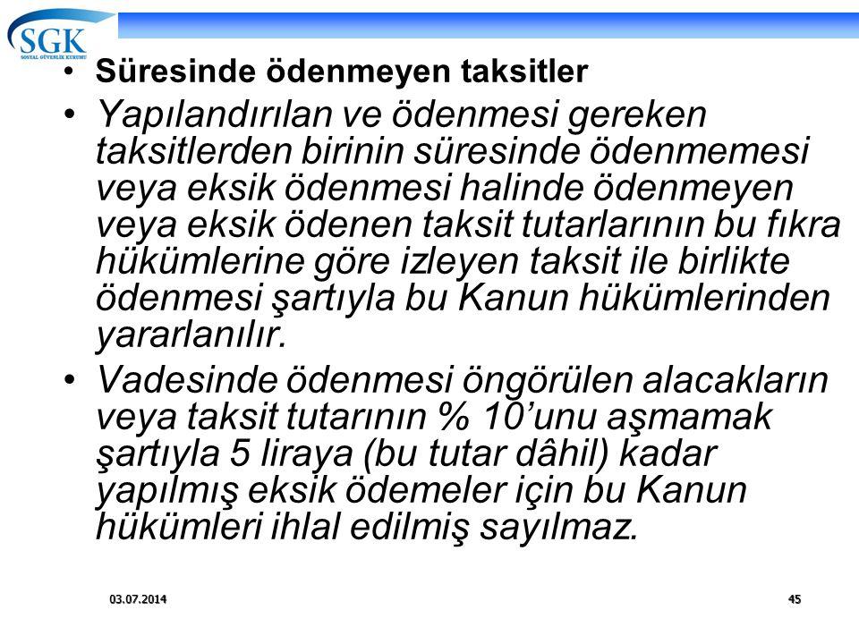 03.07.201445 •Süresinde ödenmeyen taksitler •Yapılandırılan ve ödenmesi gereken taksitlerden birinin süresinde ödenmemesi veya eksik ödenmesi halinde