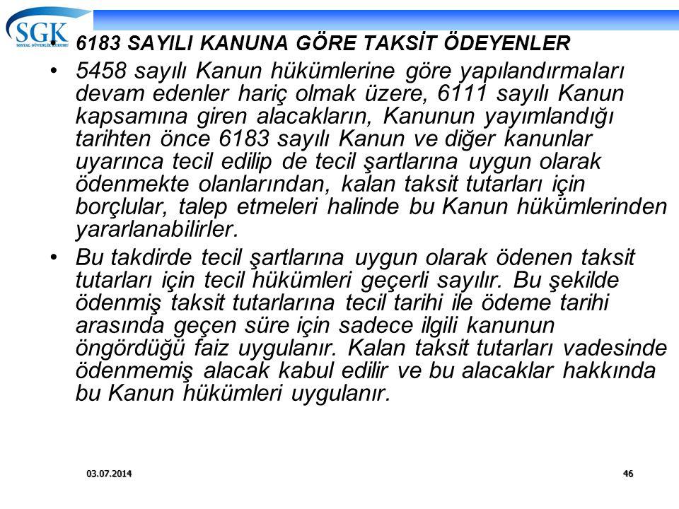 03.07.201446 •6183 SAYILI KANUNA GÖRE TAKSİT ÖDEYENLER •5458 sayılı Kanun hükümlerine göre yapılandırmaları devam edenler hariç olmak üzere, 6111 sayı