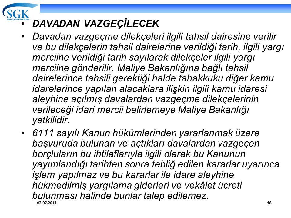 03.07.201448 •DAVADAN VAZGEÇİLECEK •Davadan vazgeçme dilekçeleri ilgili tahsil dairesine verilir ve bu dilekçelerin tahsil dairelerine verildiği tarih