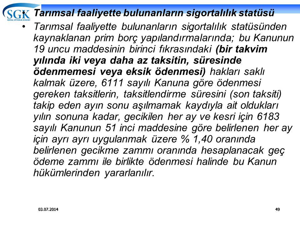 03.07.201449 •Tarımsal faaliyette bulunanların sigortalılık statüsü •Tarımsal faaliyette bulunanların sigortalılık statüsünden kaynaklanan prim borç y