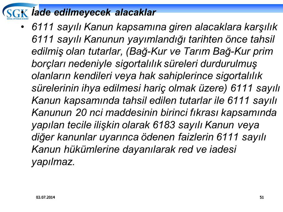 03.07.201451 •İade edilmeyecek alacaklar •6111 sayılı Kanun kapsamına giren alacaklara karşılık 6111 sayılı Kanunun yayımlandığı tarihten önce tahsil