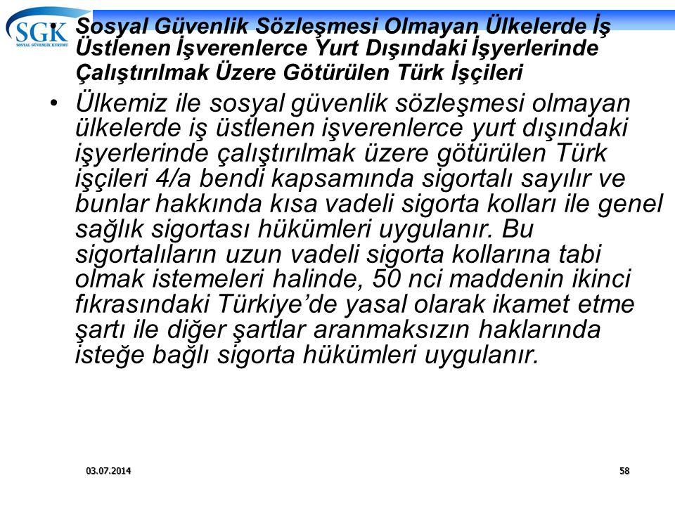 03.07.201458 •Sosyal Güvenlik Sözleşmesi Olmayan Ülkelerde İş Üstlenen İşverenlerce Yurt Dışındaki İşyerlerinde Çalıştırılmak Üzere Götürülen Türk İşç