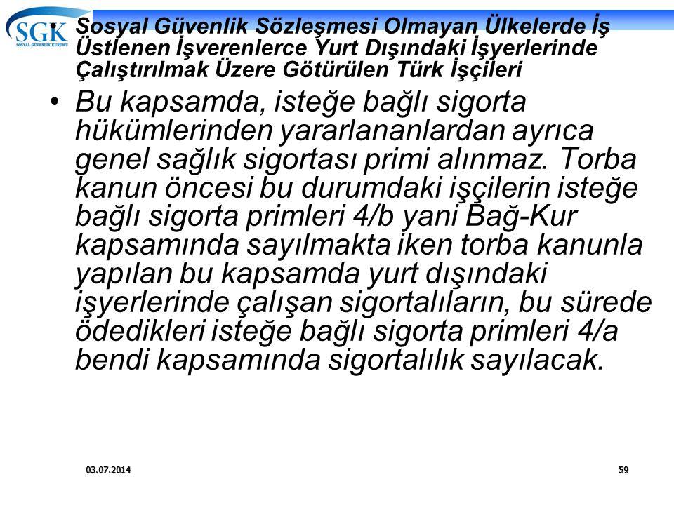 03.07.201459 •Sosyal Güvenlik Sözleşmesi Olmayan Ülkelerde İş Üstlenen İşverenlerce Yurt Dışındaki İşyerlerinde Çalıştırılmak Üzere Götürülen Türk İşç