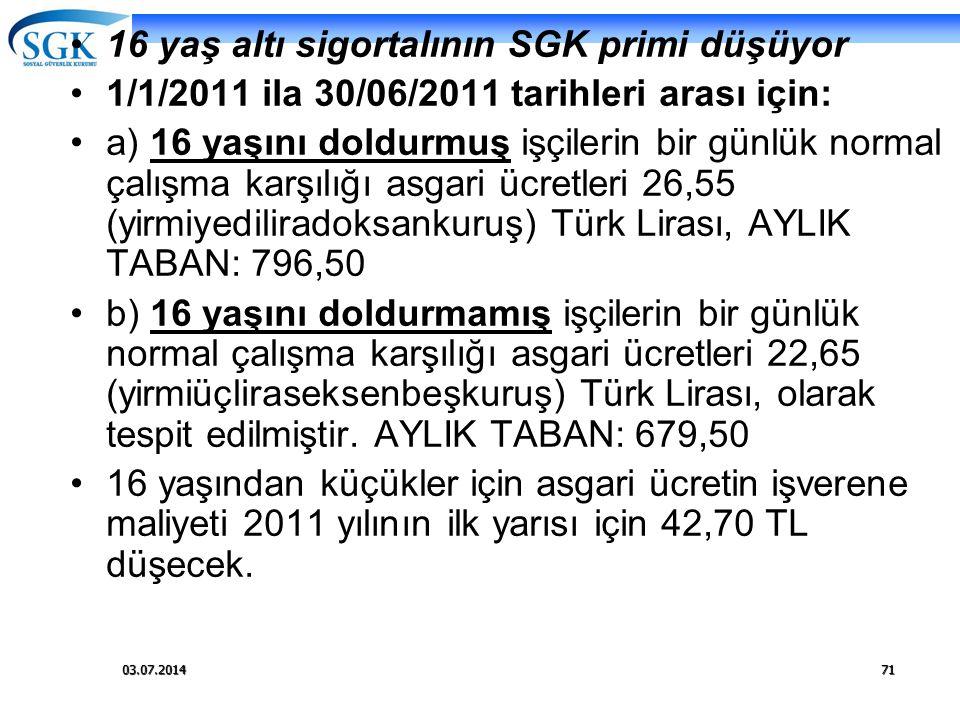 03.07.201471 •16 yaş altı sigortalının SGK primi düşüyor •1/1/2011 ila 30/06/2011 tarihleri arası için: •a) 16 yaşını doldurmuş işçilerin bir günlük n