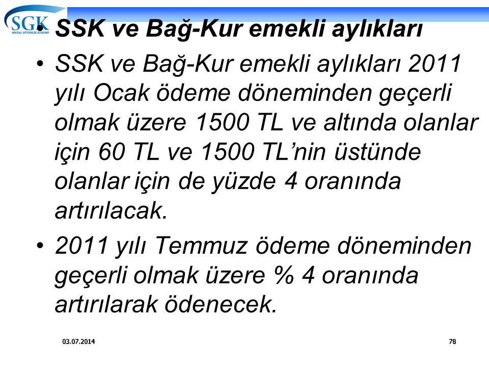03.07.201478 •SSK ve Bağ-Kur emekli aylıkları •SSK ve Bağ-Kur emekli aylıkları 2011 yılı Ocak ödeme döneminden geçerli olmak üzere 1500 TL ve altında