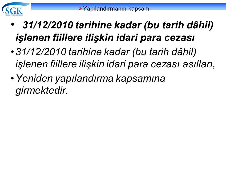  Yapılandırmanın kapsamı • 31/12/2010 tarihine kadar (bu tarih dâhil) işlenen fiillere ilişkin idari para cezası •31/12/2010 tarihine kadar (bu tarih