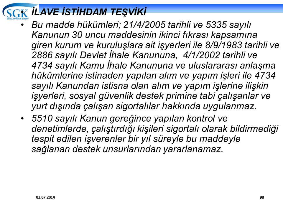 03.07.201498 •İLAVE İSTİHDAM TEŞVİKİ •Bu madde hükümleri; 21/4/2005 tarihli ve 5335 sayılı Kanunun 30 uncu maddesinin ikinci fıkrası kapsamına giren k