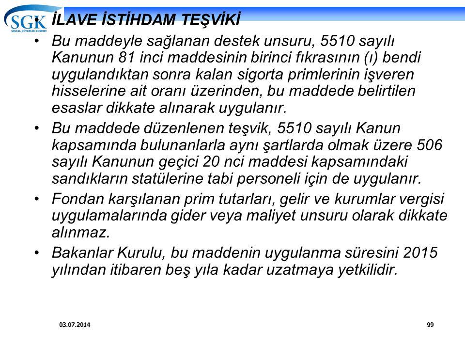 03.07.201499 •İLAVE İSTİHDAM TEŞVİKİ •Bu maddeyle sağlanan destek unsuru, 5510 sayılı Kanunun 81 inci maddesinin birinci fıkrasının (ı) bendi uyguland