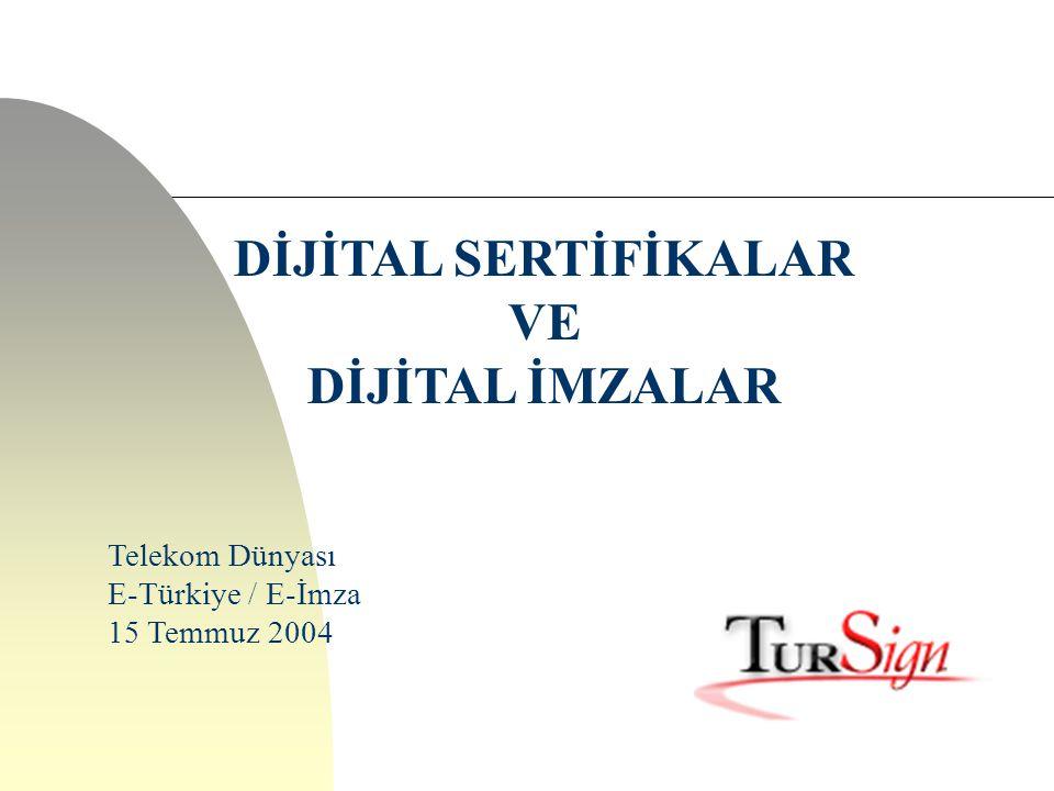 DİJİTAL SERTİFİKALAR VE DİJİTAL İMZALAR Telekom Dünyası E-Türkiye / E-İmza 15 Temmuz 2004