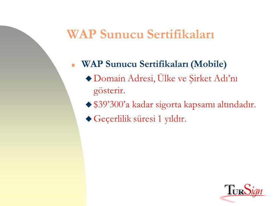 WAP Sunucu Sertifikaları n WAP Sunucu Sertifikaları (Mobile) u Domain Adresi, Ülke ve Şirket Adı'nı gösterir. u $39'300'a kadar sigorta kapsamı altınd