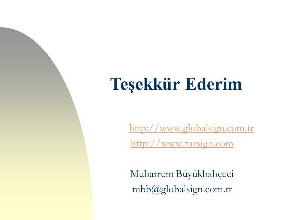 Teşekkür Ederim http://www.globalsign.com.tr http://www.tursign.com Muharrem Büyükbahçeci mbb@globalsign.com.tr