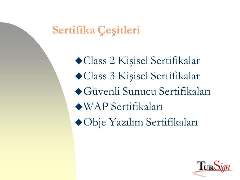 Sertifika Çeşitleri u Class 2 Kişisel Sertifikalar u Class 3 Kişisel Sertifikalar u Güvenli Sunucu Sertifikaları u WAP Sertifikaları u Obje Yazılım Se