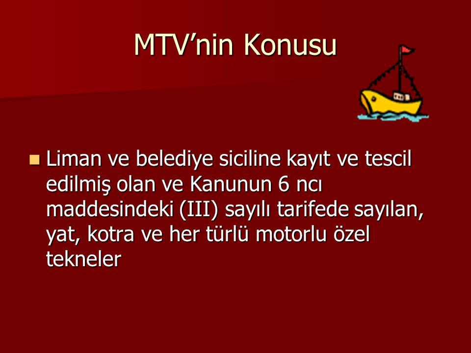 MTV'nin Konusu  Liman ve belediye siciline kayıt ve tescil edilmiş olan ve Kanunun 6 ncı maddesindeki (III) sayılı tarifede sayılan, yat, kotra ve her türlü motorlu özel tekneler