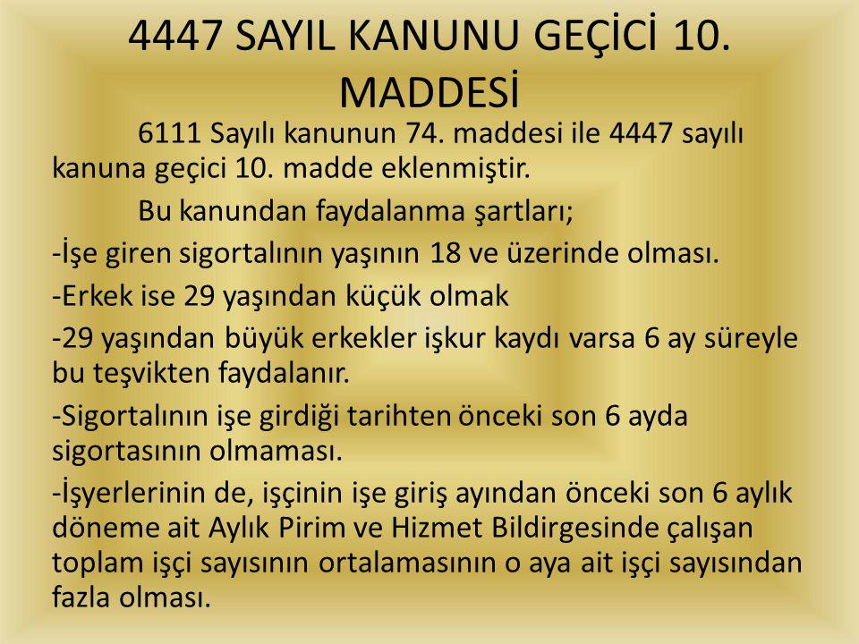 4447 SAYIL KANUNU GEÇİCİ 10. MADDESİ 6111 Sayılı kanunun 74. maddesi ile 4447 sayılı kanuna geçici 10. madde eklenmiştir. Bu kanundan faydalanma şartl