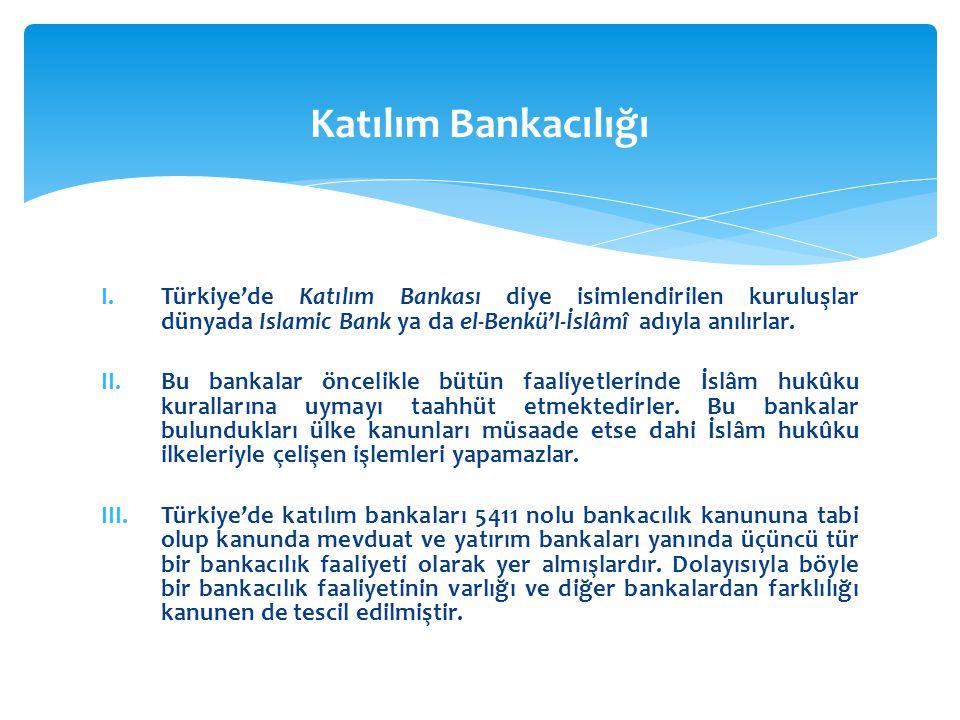 I.Türkiye'de Katılım Bankası diye isimlendirilen kuruluşlar dünyada Islamic Bank ya da el-Benkü'l-İslâmî adıyla anılırlar. II.Bu bankalar öncelikle bü