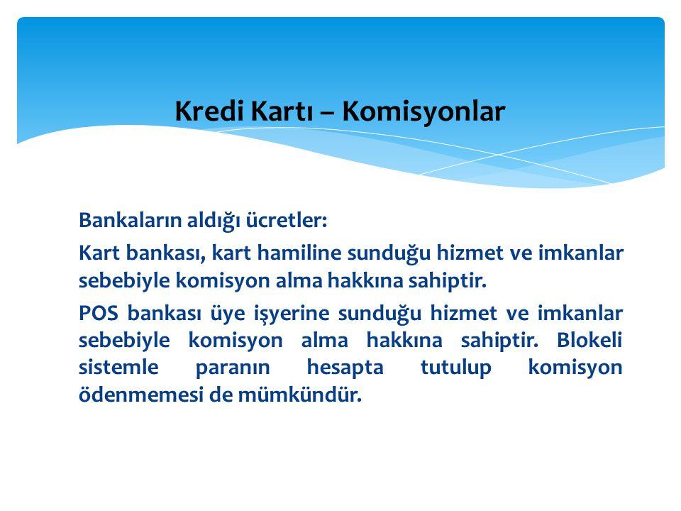 Bankaların aldığı ücretler: Kart bankası, kart hamiline sunduğu hizmet ve imkanlar sebebiyle komisyon alma hakkına sahiptir. POS bankası üye işyerine