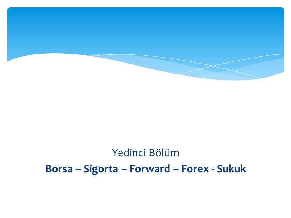 Yedinci Bölüm Borsa – Sigorta – Forward – Forex - Sukuk