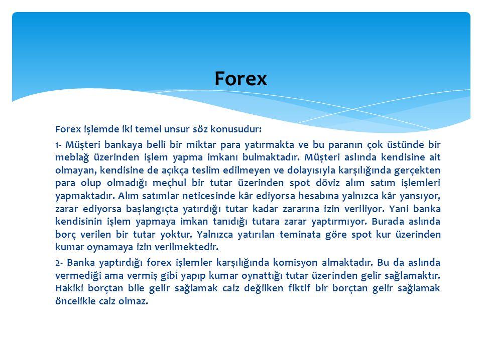 Forex işlemde iki temel unsur söz konusudur: 1- Müşteri bankaya belli bir miktar para yatırmakta ve bu paranın çok üstünde bir meblağ üzerinden işlem