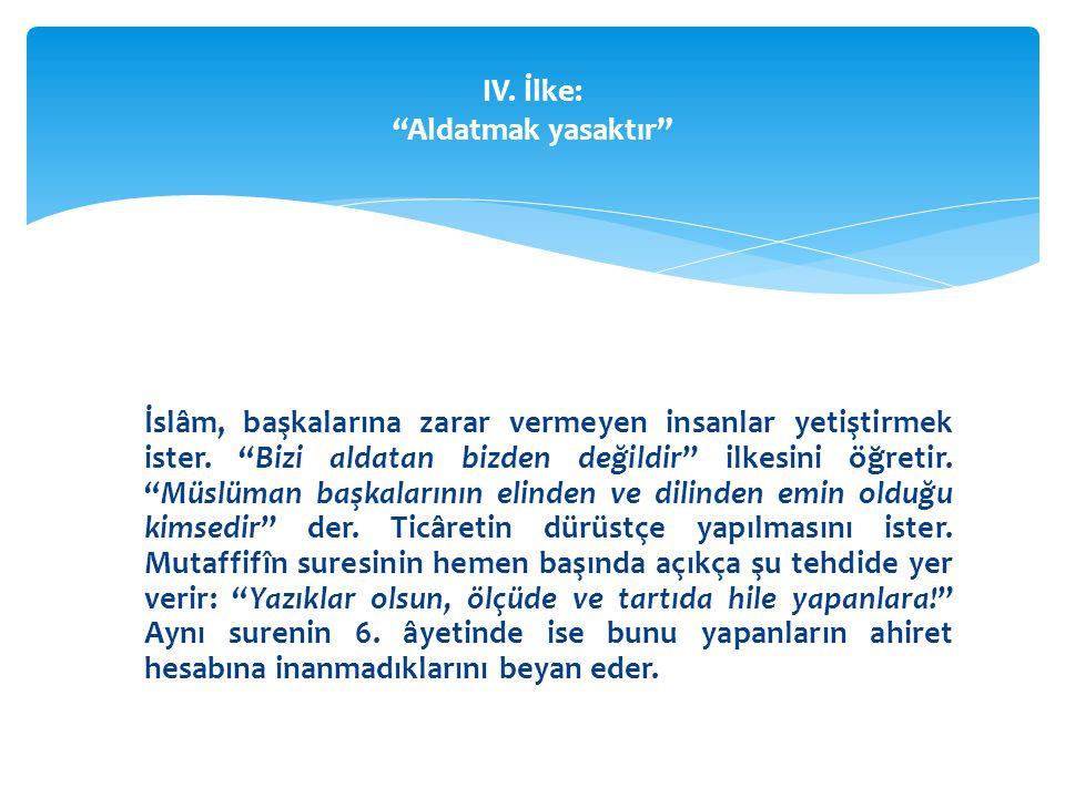 """İslâm, başkalarına zarar vermeyen insanlar yetiştirmek ister. """"Bizi aldatan bizden değildir"""" ilkesini öğretir. """"Müslüman başkalarının elinden ve dilin"""