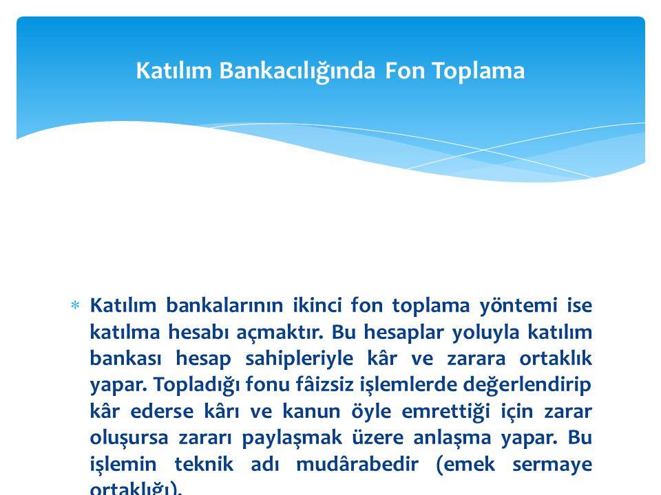  Katılım bankalarının ikinci fon toplama yöntemi ise katılma hesabı açmaktır. Bu hesaplar yoluyla katılım bankası hesap sahipleriyle kâr ve zarara or