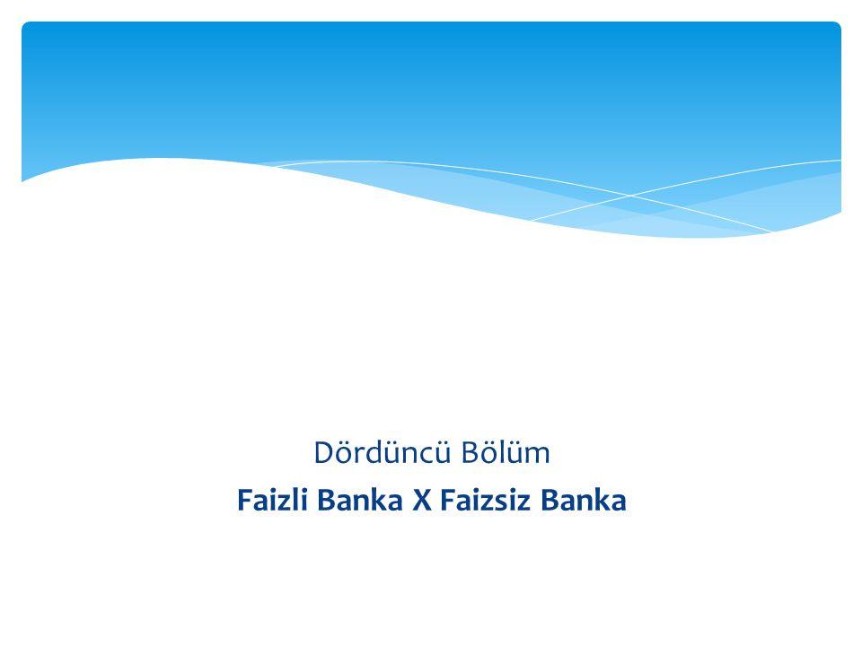 Dördüncü Bölüm Faizli Banka X Faizsiz Banka