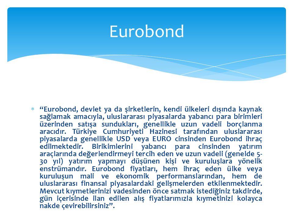 """ """"Eurobond, devlet ya da şirketlerin, kendi ülkeleri dışında kaynak sağlamak amacıyla, uluslararası piyasalarda yabancı para birimleri üzerinden satı"""