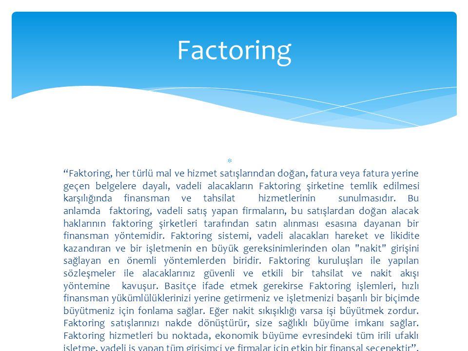 """ """"Faktoring, her türlü mal ve hizmet satışlarından doğan, fatura veya fatura yerine geçen belgelere dayalı, vadeli alacakların Faktoring şirketine te"""