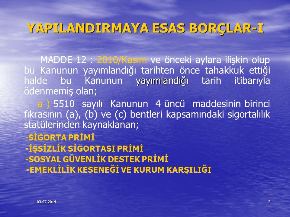03.07.20142 YAPILANDIRMAYA ESAS BORÇLAR-I YAPILANDIRMAYA ESAS BORÇLAR-I yayımlandığı MADDE 12 : 2010/Kasım ve önceki aylara ilişkin olup bu Kanunun ya