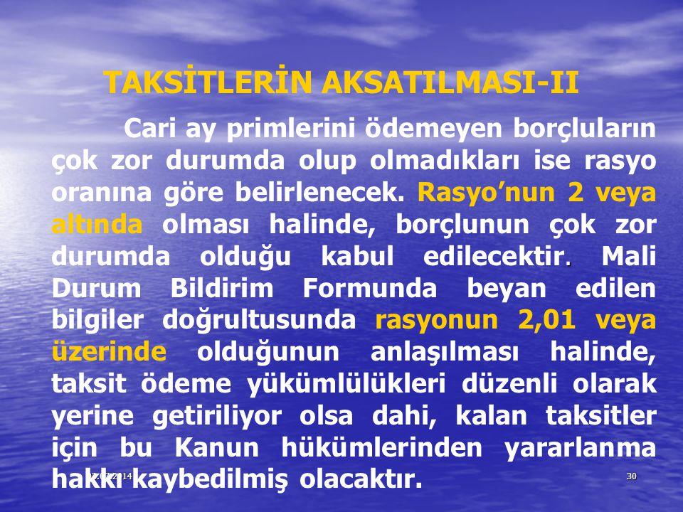 03.07.201430 TAKSİTLERİN AKSATILMASI-II. Cari ay primlerini ödemeyen borçluların çok zor durumda olup olmadıkları ise rasyo oranına göre belirlenecek.