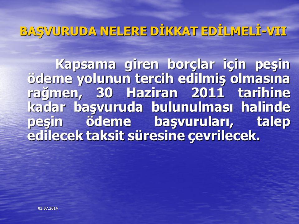03.07.2014 BAŞVURUDA NELERE DİKKAT EDİLMELİ-VII Kapsama giren borçlar için peşin ödeme yolunun tercih edilmiş olmasına rağmen, 30 Haziran 2011 tarihin