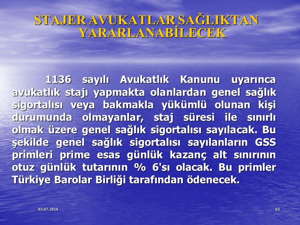 03.07.201463 STAJER AVUKATLAR SAĞLIKTAN YARARLANABİLECEK 1136 sayılı Avukatlık Kanunu uyarınca avukatlık stajı yapmakta olanlardan genel sağlık sigort