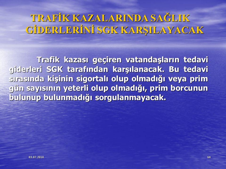 03.07.201464 TRAFİK KAZALARINDA SAĞLIK GİDERLERİNİ SGK KARŞILAYACAK Trafik kazası geçiren vatandaşların tedavi giderleri SGK tarafından karşılanacak.