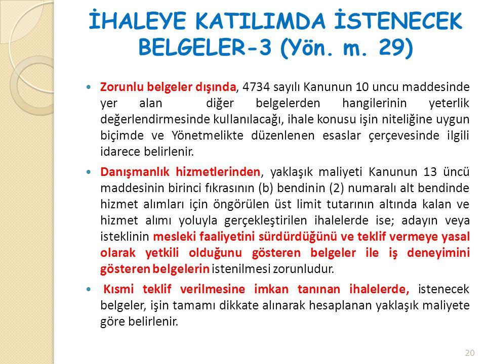 İHALEYE KATILIMDA İSTENECEK BELGELER-3 (Yön. m. 29)  Zorunlu belgeler dışında, 4734 sayılı Kanunun 10 uncu maddesinde yer alan diğer belgelerden hang