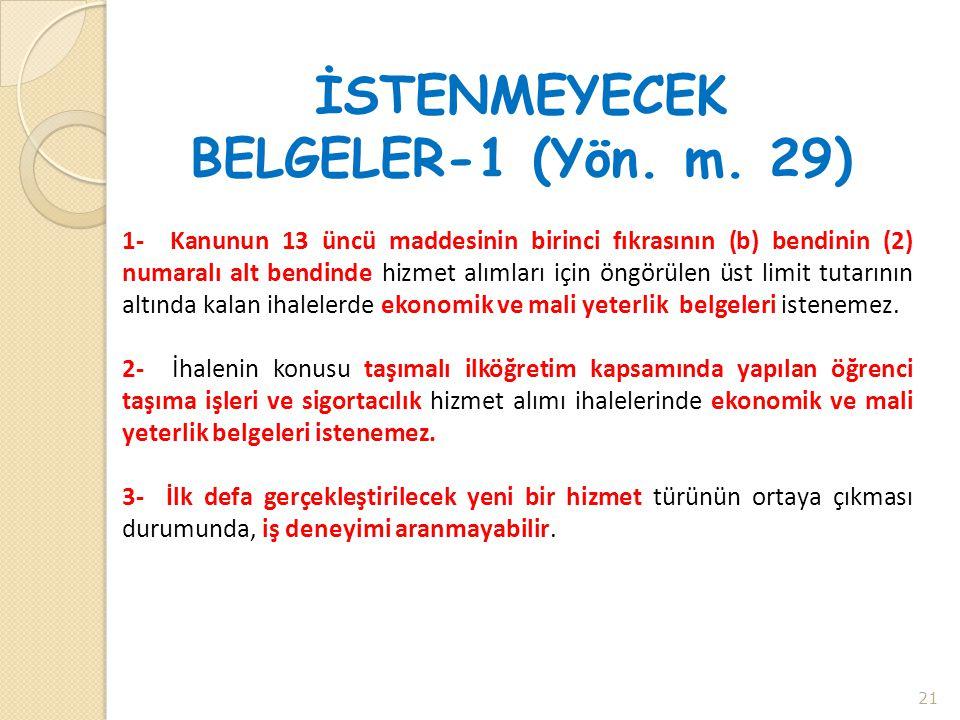 İSTENMEYECEK BELGELER-1 (Yön. m. 29) 1- Kanunun 13 üncü maddesinin birinci fıkrasının (b) bendinin (2) numaralı alt bendinde hizmet alımları için öngö