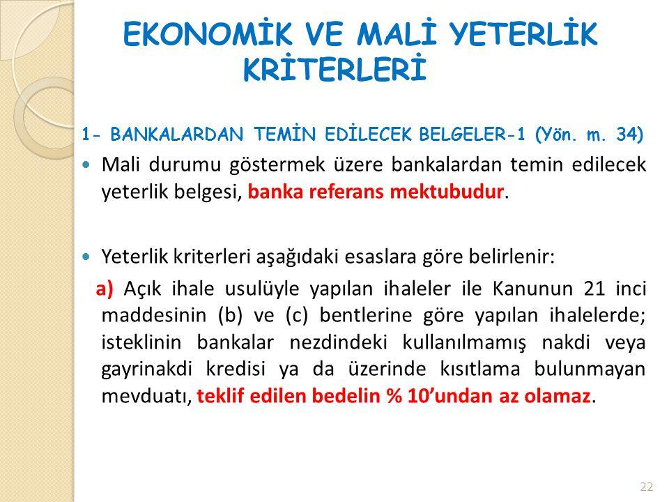 EKONOMİK VE MALİ YETERLİK KRİTERLERİ 1- BANKALARDAN TEMİN EDİLECEK BELGELER-1 (Yön. m. 34)  Mali durumu göstermek üzere bankalardan temin edilecek ye